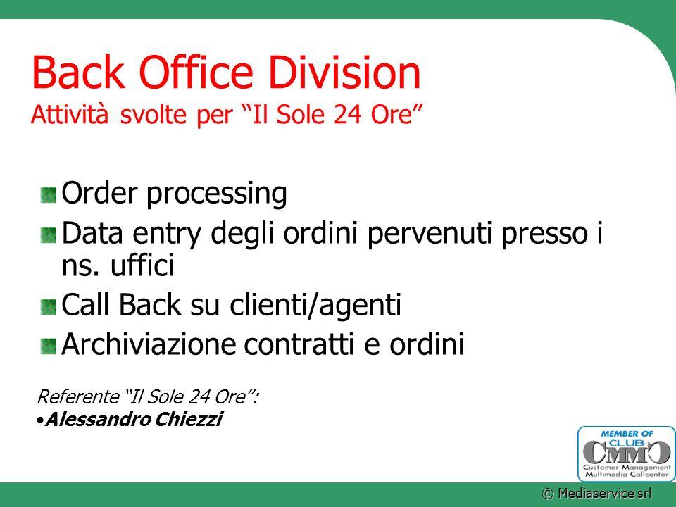 © Mediaservice srl Back Office Division Attività svolte per Il Sole 24 Ore Order processing Data entry degli ordini pervenuti presso i ns. uffici Call