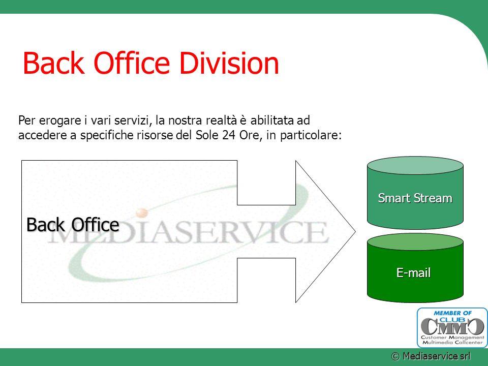 © Mediaservice srl Back Office Division Smart Stream E-mail Back Office Per erogare i vari servizi, la nostra realtà è abilitata ad accedere a specifi