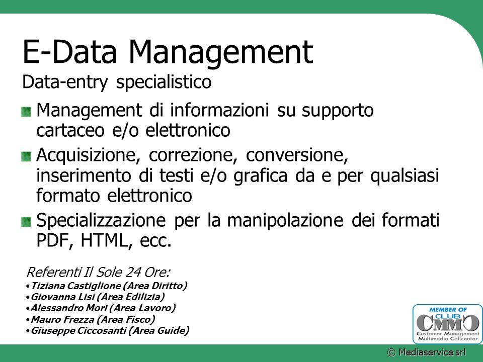 © Mediaservice srl E-Data Management Data-entry specialistico Management di informazioni su supporto cartaceo e/o elettronico Acquisizione, correzione