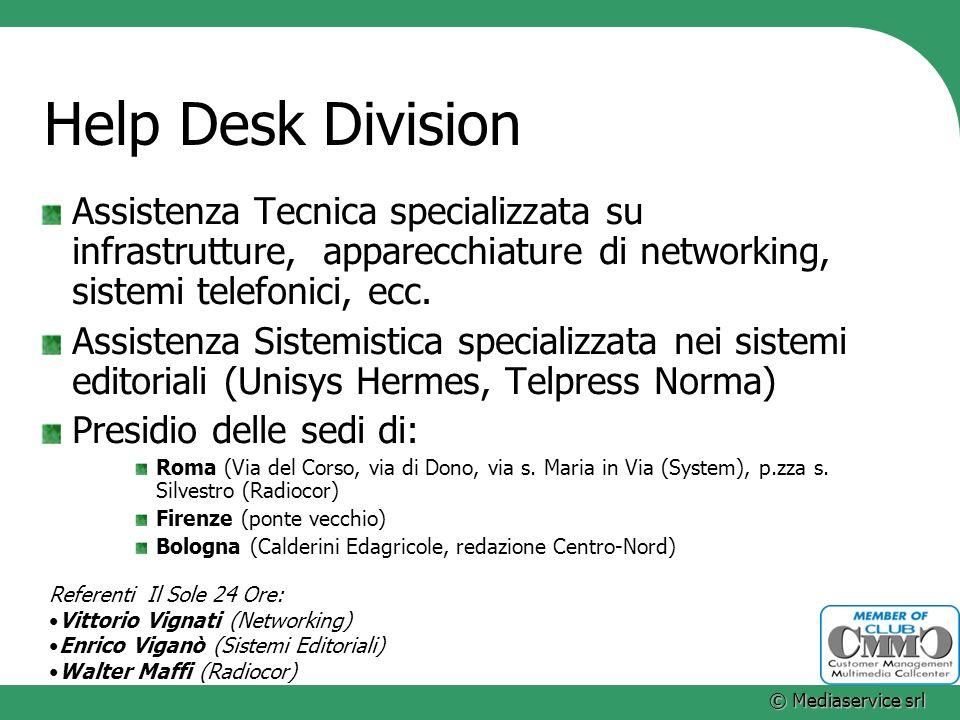 © Mediaservice srl Help Desk Division Assistenza Tecnica specializzata su infrastrutture, apparecchiature di networking, sistemi telefonici, ecc. Assi