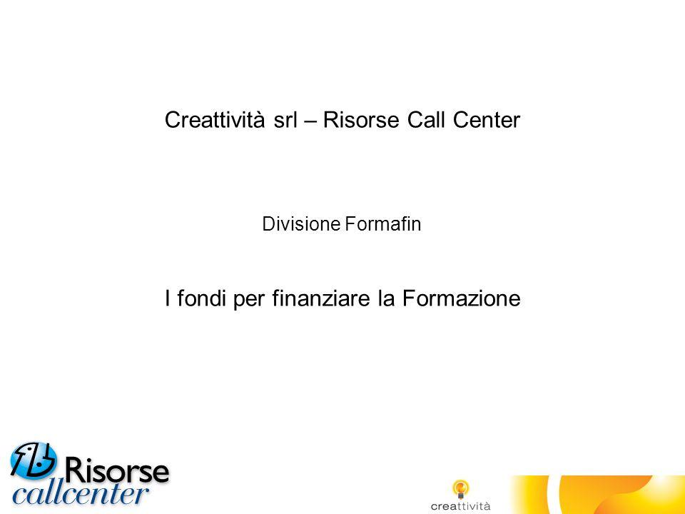 Creattività srl – Risorse Call Center Divisione Formafin I fondi per finanziare la Formazione