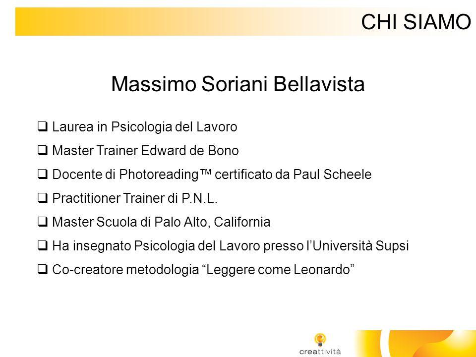 CHI SIAMO Massimo Soriani Bellavista Laurea in Psicologia del Lavoro Master Trainer Edward de Bono Docente di Photoreading certificato da Paul Scheele