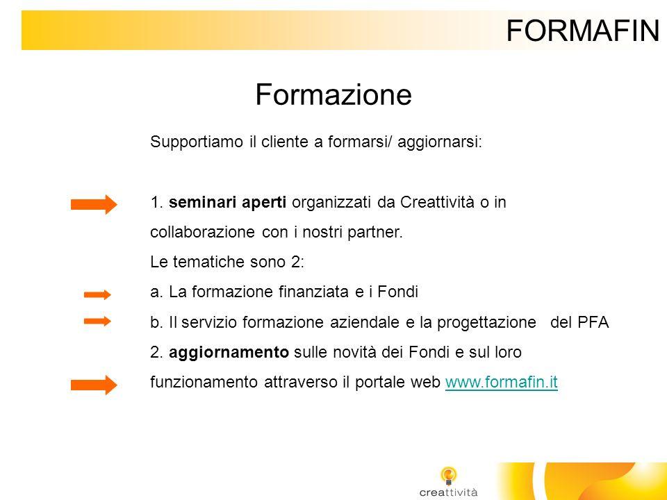 FORMAFIN Formazione Supportiamo il cliente a formarsi/ aggiornarsi: 1. seminari aperti organizzati da Creattività o in collaborazione con i nostri par