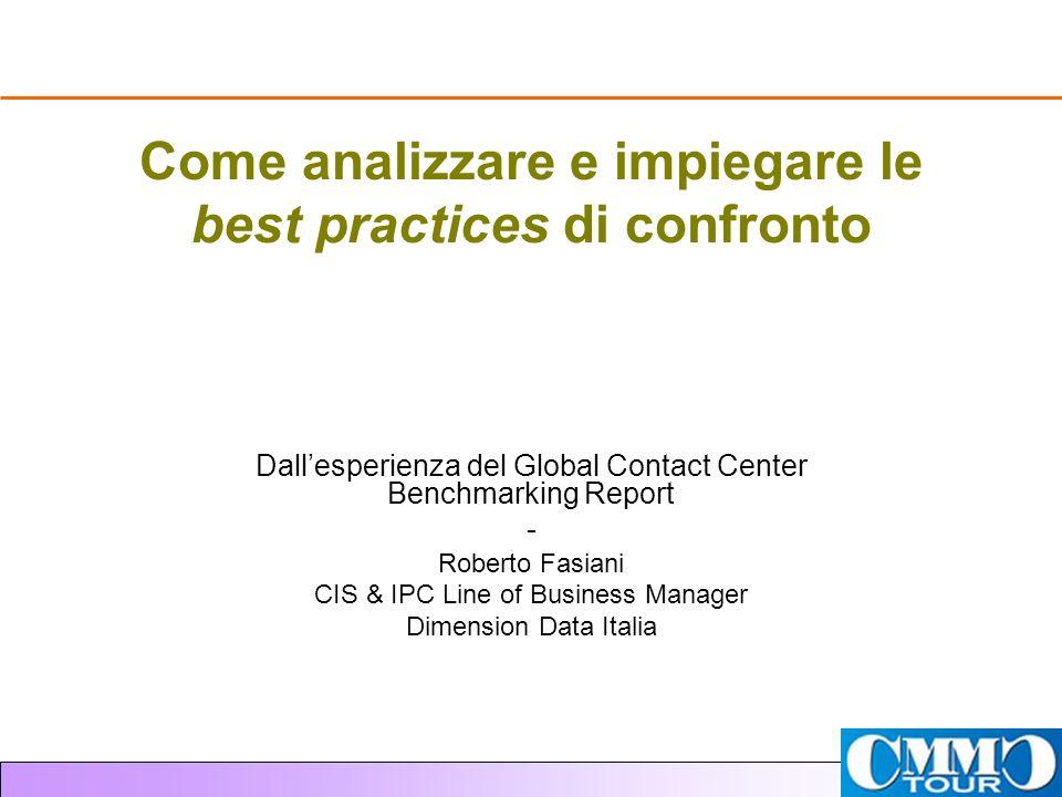 Come analizzare e impiegare le best practices di confronto Dallesperienza del Global Contact Center Benchmarking Report - Roberto Fasiani CIS & IPC Li