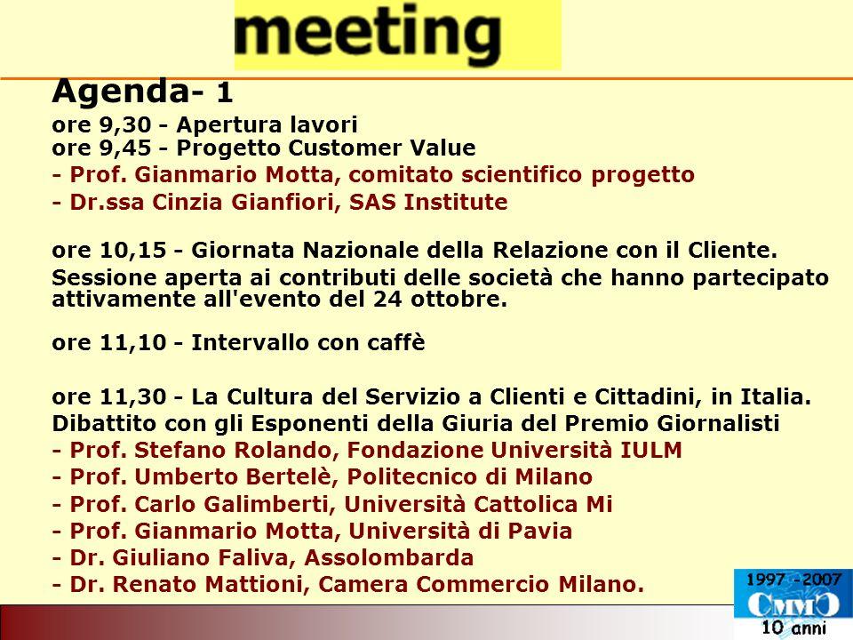 Agenda - 1 ore 9,30 - Apertura lavori ore 9,45 - Progetto Customer Value - Prof. Gianmario Motta, comitato scientifico progetto - Dr.ssa Cinzia Gianfi