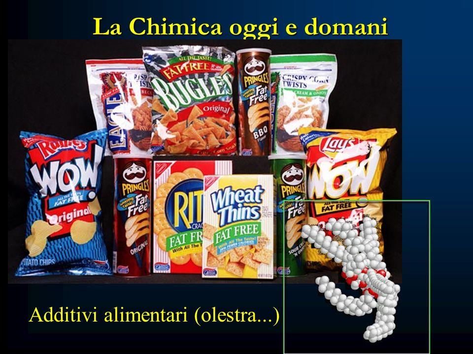 La Chimica oggi e domani Additivi alimentari (olestra...)