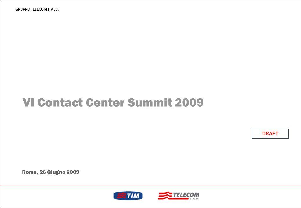 GRUPPO TELECOM ITALIA VI Contact Center Summit 2009 Roma, 26 Giugno 2009 DRAFT