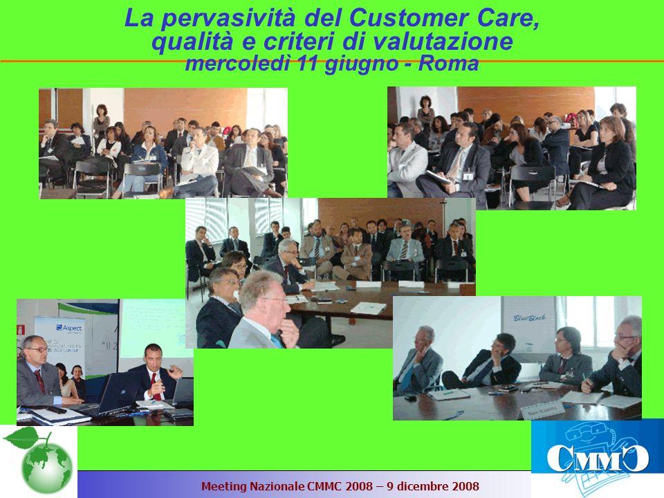 Meeting Nazionale CMMC 2008 – 9 dicembre 2008 La pervasività del Customer Care, qualità e criteri di valutazione mercoledì 11 giugno - Roma