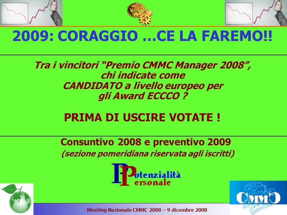 Meeting Nazionale CMMC 2008 – 9 dicembre 2008 Consuntivo 2008 e preventivo 2009 (sezione pomeridiana riservata agli iscritti) 2009: CORAGGIO …CE LA FAREMO!.