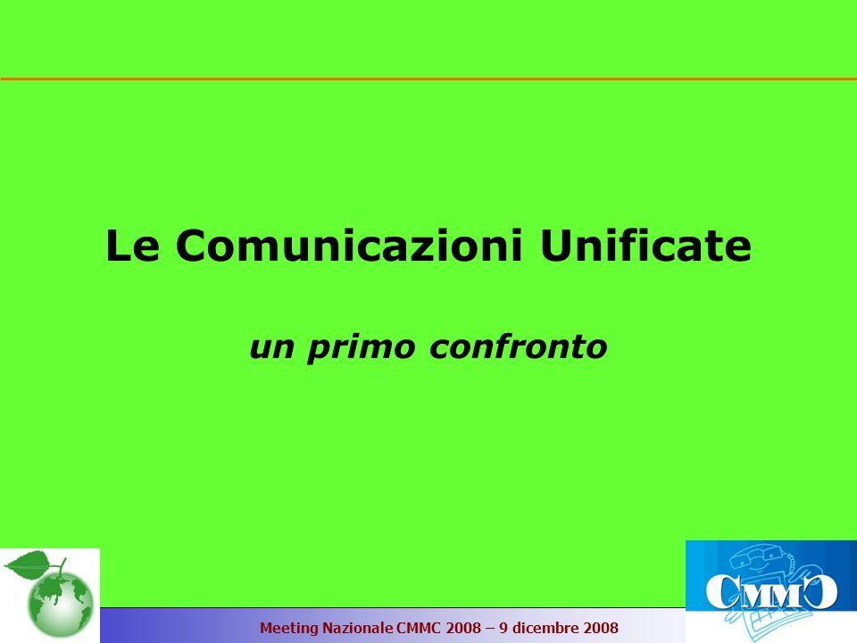 Meeting Nazionale CMMC 2008 – 9 dicembre 2008 Le Comunicazioni Unificate un primo confronto