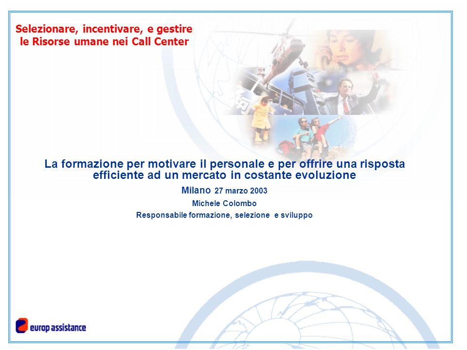 La formazione per motivare il personale e per offrire una risposta efficiente ad un mercato in costante evoluzione Milano 27 marzo 2003 Michele Colomb