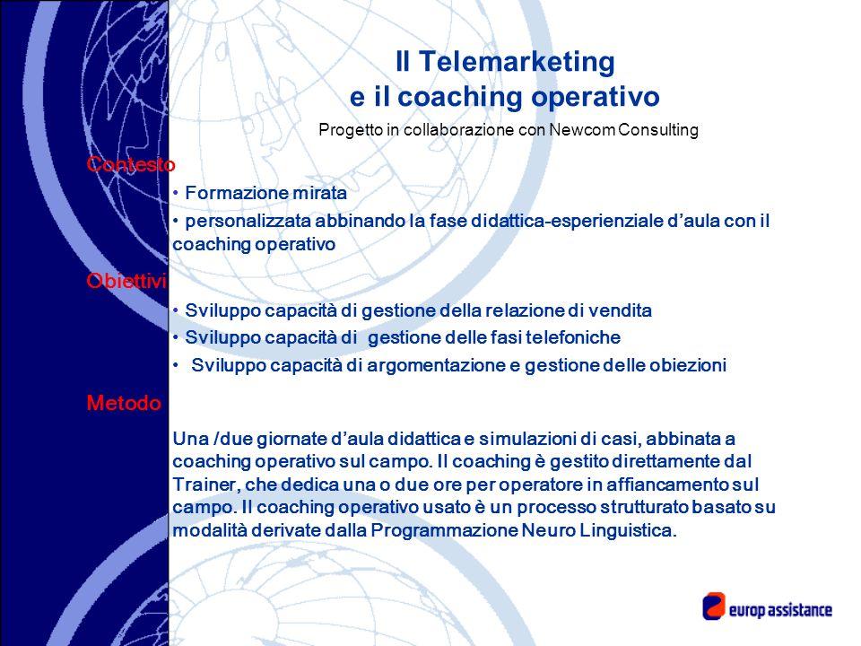 Il Telemarketing e il coaching operativo Progetto in collaborazione con Newcom Consulting Contesto Formazione mirata personalizzata abbinando la fase