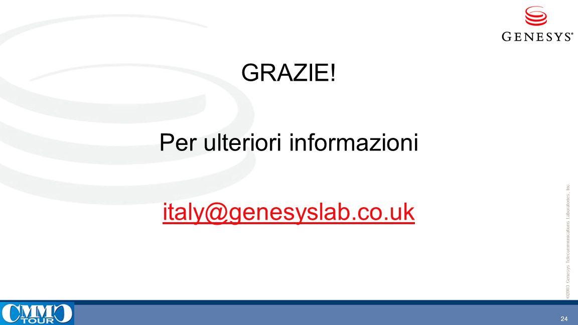 24 ©2003 Genesys Telecommunications Laboratories, Inc. GRAZIE! Per ulteriori informazioni italy@genesyslab.co.uk