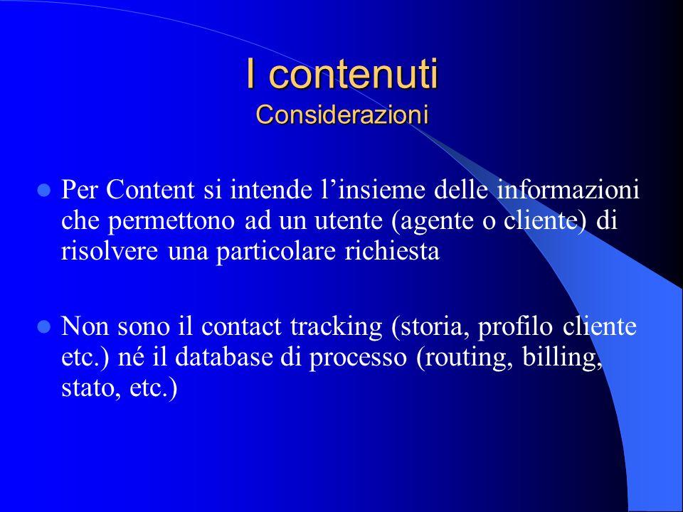 I contenuti Considerazioni Per Content si intende linsieme delle informazioni che permettono ad un utente (agente o cliente) di risolvere una particol
