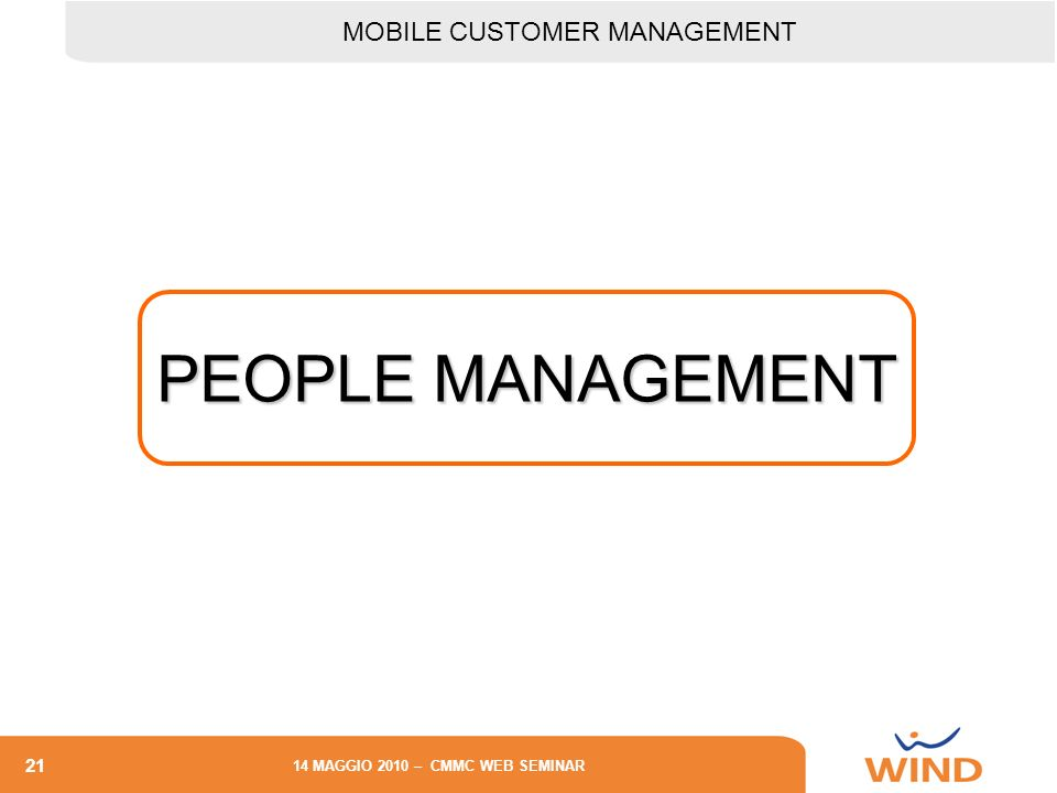 21 14 MAGGIO 2010 – CMMC WEB SEMINAR PEOPLE MANAGEMENT MOBILE CUSTOMER MANAGEMENT