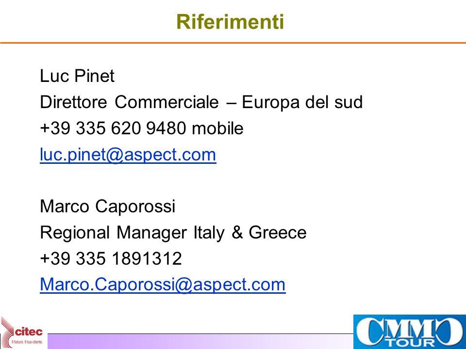 Riferimenti Luc Pinet Direttore Commerciale – Europa del sud +39 335 620 9480 mobile luc.pinet@aspect.com Marco Caporossi Regional Manager Italy & Gre