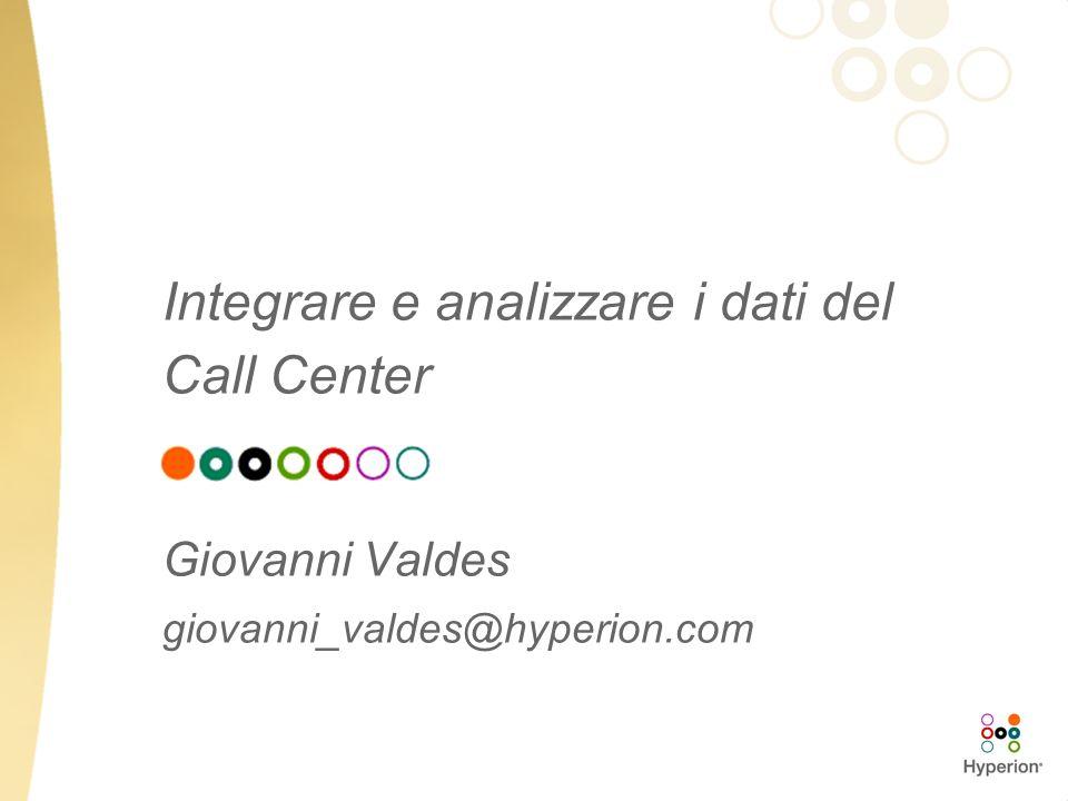 Integrare e analizzare i dati del Call Center Giovanni Valdes giovanni_valdes@hyperion.com