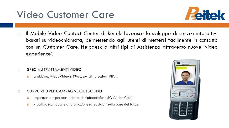 Video Customer Care Il Mobile Video Contact Center di Reitek favorisce lo sviluppo di servizi interattivi basati su videochiamata, permettendo agli ut