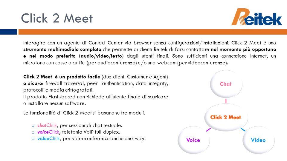 Click 2 Meet Interagire con un agente di Contact Center via browser senza configurazioni/installazioni: Click 2 Meet è uno strumento multimediale comp