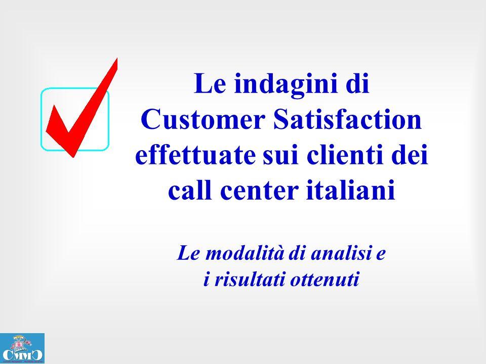 Le indagini di Customer Satisfaction effettuate sui clienti dei call center italiani Le modalità di analisi e i risultati ottenuti