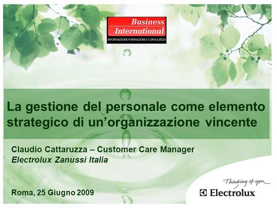 Claudio Cattaruzza – Customer Care Manager Electrolux Zanussi Italia Roma, 25 Giugno 2009 La gestione del personale come elemento strategico di unorga