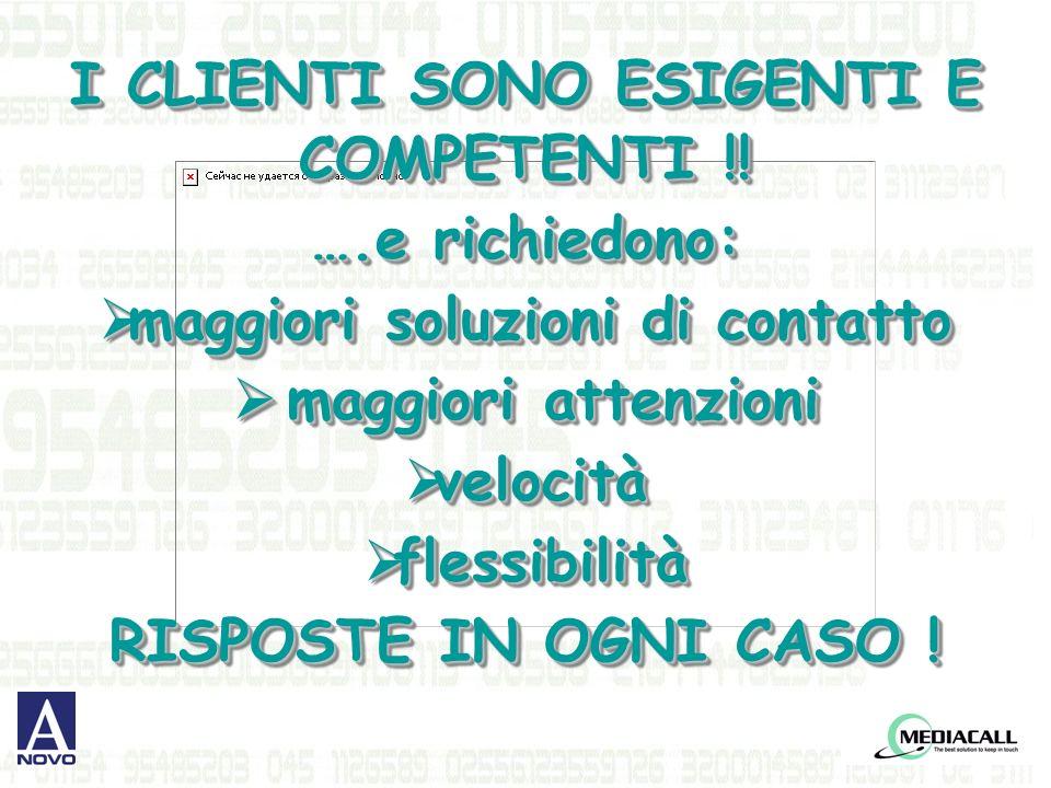I CLIENTI SONO ESIGENTI E COMPETENTI !.