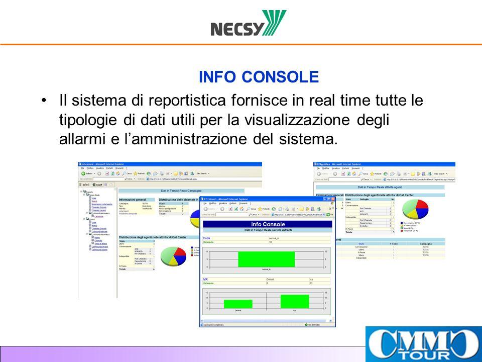INFO CONSOLE Il sistema di reportistica fornisce in real time tutte le tipologie di dati utili per la visualizzazione degli allarmi e lamministrazione
