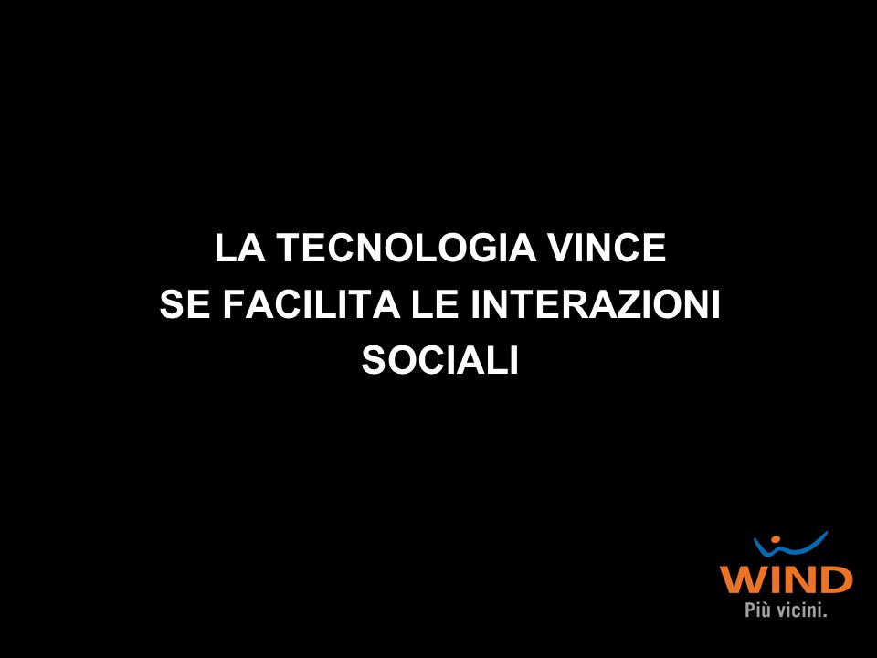 LA TECNOLOGIA VINCE SE FACILITA LE INTERAZIONI SOCIALI