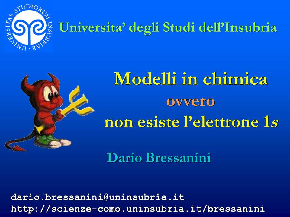 dario.bressanini@uninsubria.it http://scienze-como.uninsubria.it/bressanini Modelli in chimica ovvero non esiste lelettrone 1s Modelli in chimica ovve
