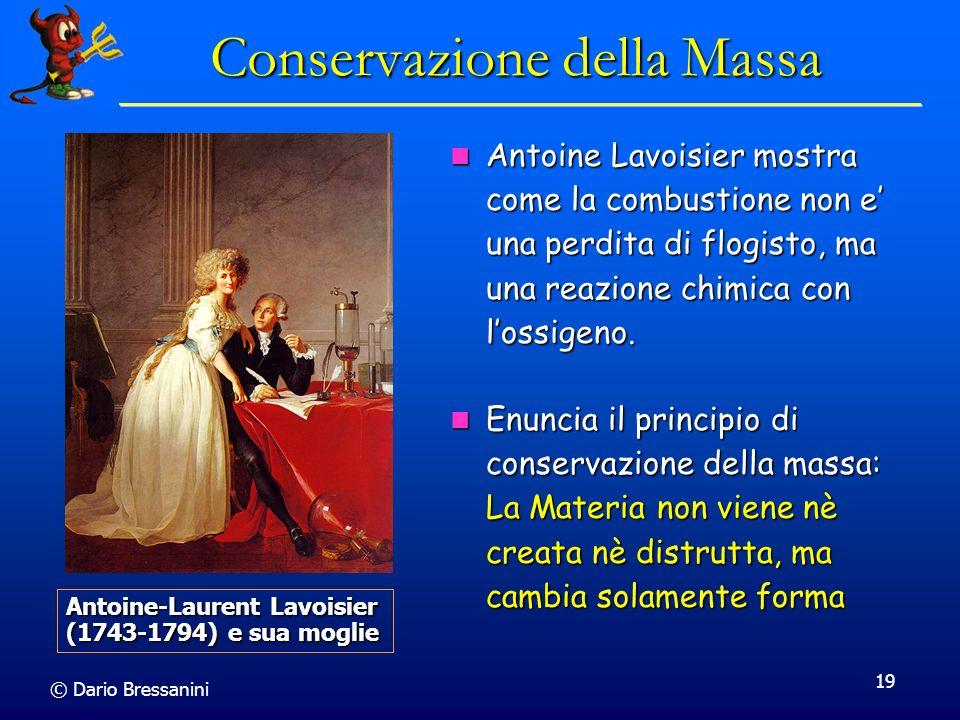 © Dario Bressanini 19 Conservazione della Massa Antoine Lavoisier mostra come la combustione non e una perdita di flogisto, ma una reazione chimica co
