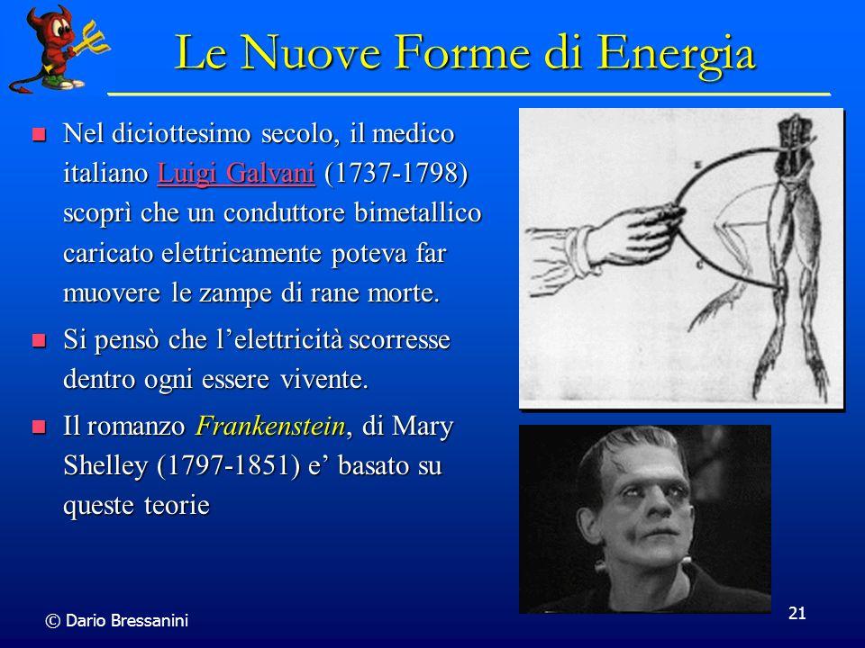 © Dario Bressanini 21 Le Nuove Forme di Energia Nel diciottesimo secolo, il medico italiano Luigi Galvani (1737-1798) scoprì che un conduttore bimetal