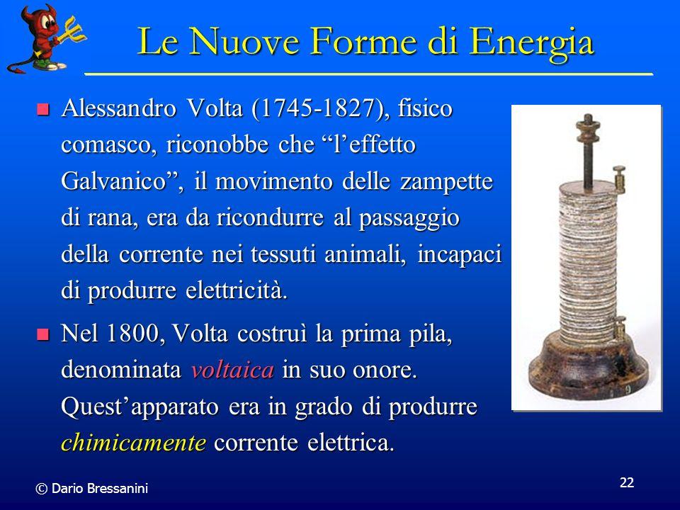 © Dario Bressanini 22 Le Nuove Forme di Energia Alessandro Volta (1745-1827), fisico comasco, riconobbe che leffetto Galvanico, il movimento delle zam