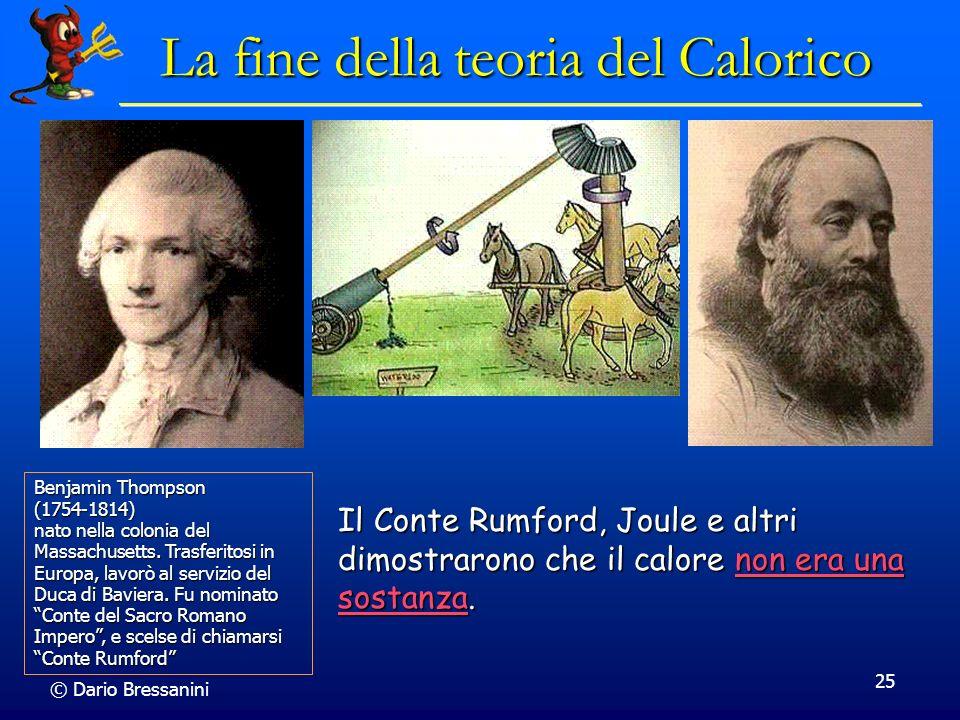 © Dario Bressanini 25 La fine della teoria del Calorico Benjamin Thompson (1754-1814) nato nella colonia del Massachusetts. Trasferitosi in Europa, la