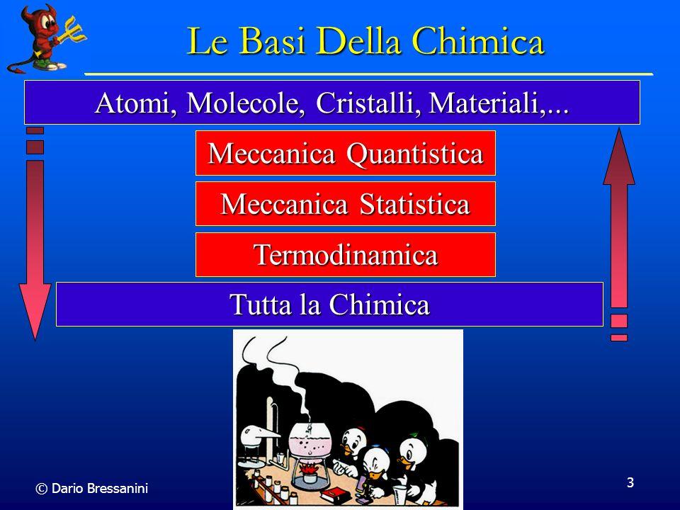 © Dario Bressanini 3 Le Basi Della Chimica Atomi, Molecole, Cristalli, Materiali,... Meccanica Quantistica Meccanica Statistica Termodinamica Tutta la