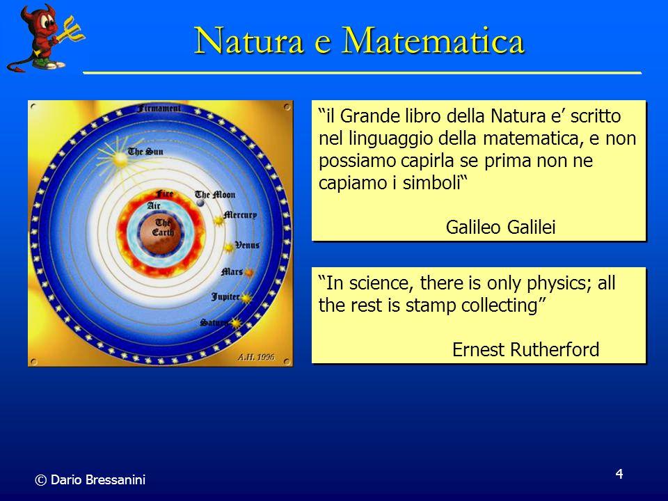 © Dario Bressanini 4 Natura e Matematica il Grande libro della Natura e scritto nel linguaggio della matematica, e non possiamo capirla se prima non n