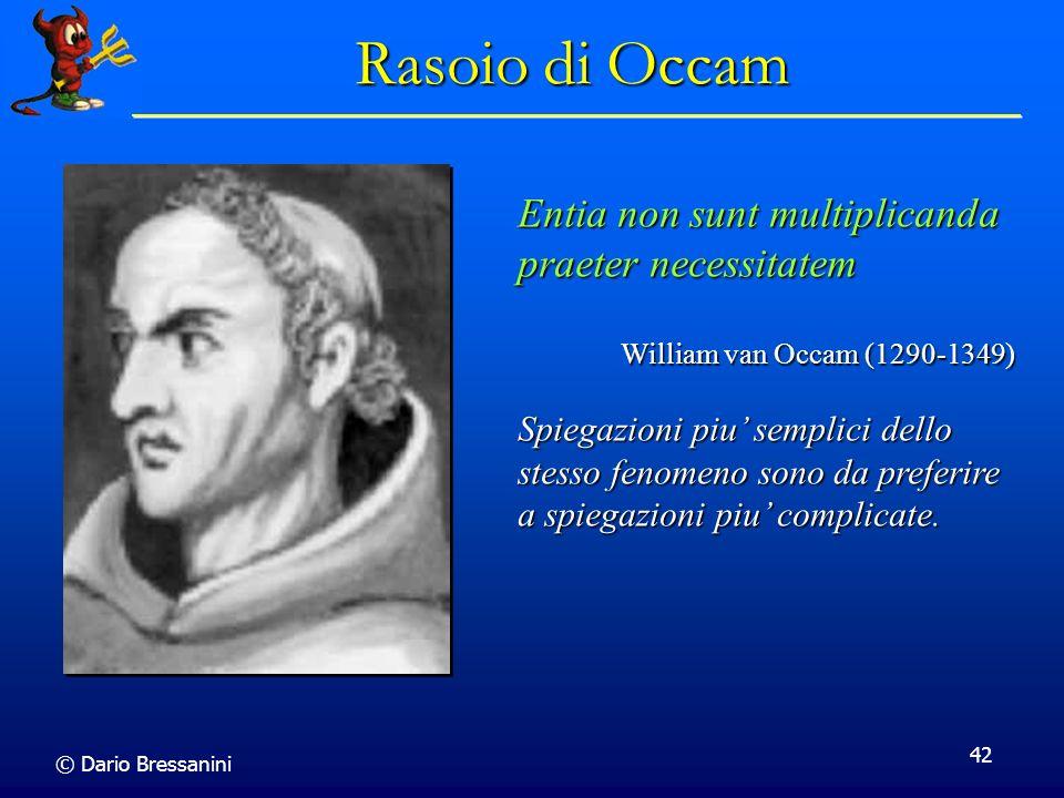 © Dario Bressanini 42 Rasoio di Occam Entia non sunt multiplicanda praeter necessitatem William van Occam (1290-1349) Spiegazioni piu semplici dello s