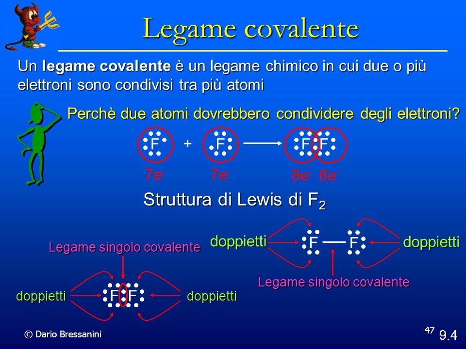 © Dario Bressanini 47 Un legame covalente è un legame chimico in cui due o più elettroni sono condivisi tra più atomi Perchè due atomi dovrebbero cond