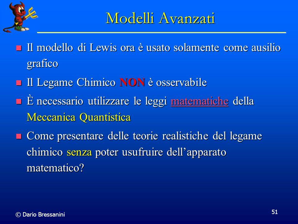 © Dario Bressanini 51 Modelli Avanzati Il modello di Lewis ora è usato solamente come ausilio grafico Il modello di Lewis ora è usato solamente come a