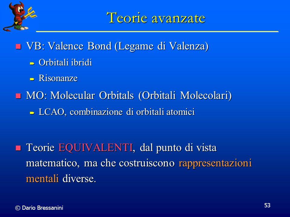© Dario Bressanini 53 Teorie avanzate VB: Valence Bond (Legame di Valenza) VB: Valence Bond (Legame di Valenza) Orbitali ibridi Orbitali ibridi Risona