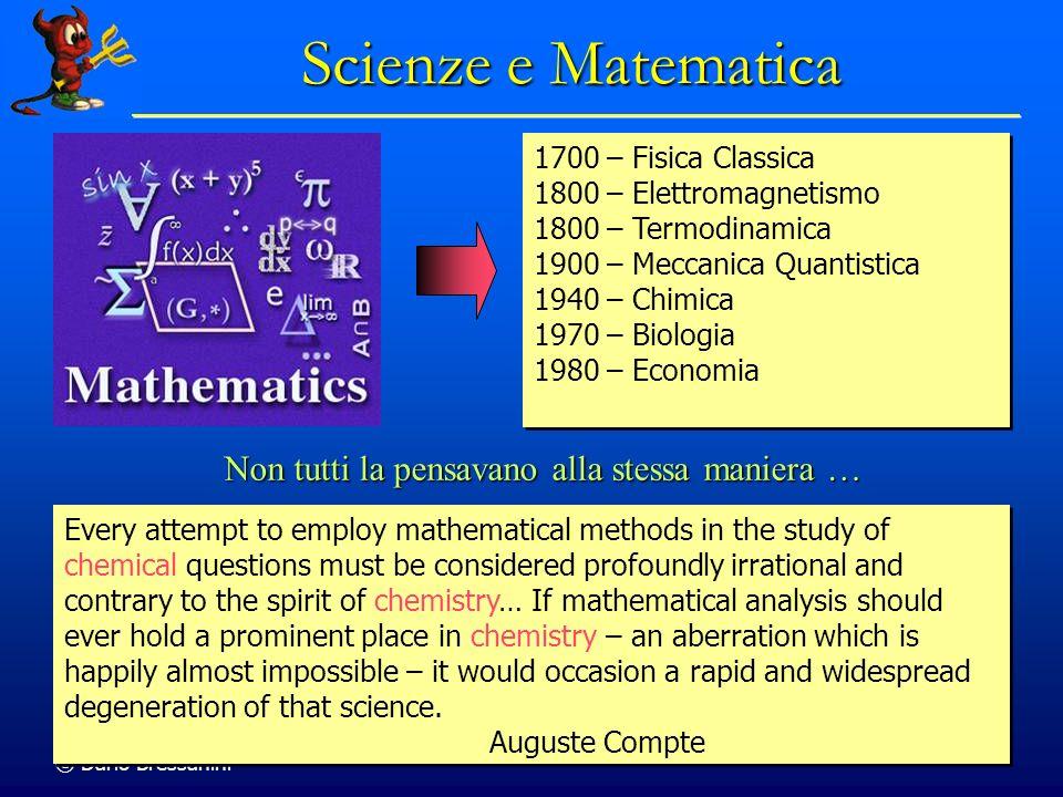 © Dario Bressanini 6 Scienze e Matematica 1700 – Fisica Classica 1800 – Elettromagnetismo 1800 – Termodinamica 1900 – Meccanica Quantistica 1940 – Chi