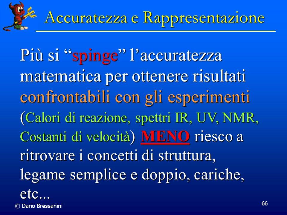 © Dario Bressanini 66 Accuratezza e Rappresentazione Più si spinge laccuratezza matematica per ottenere risultati confrontabili con gli esperimenti (