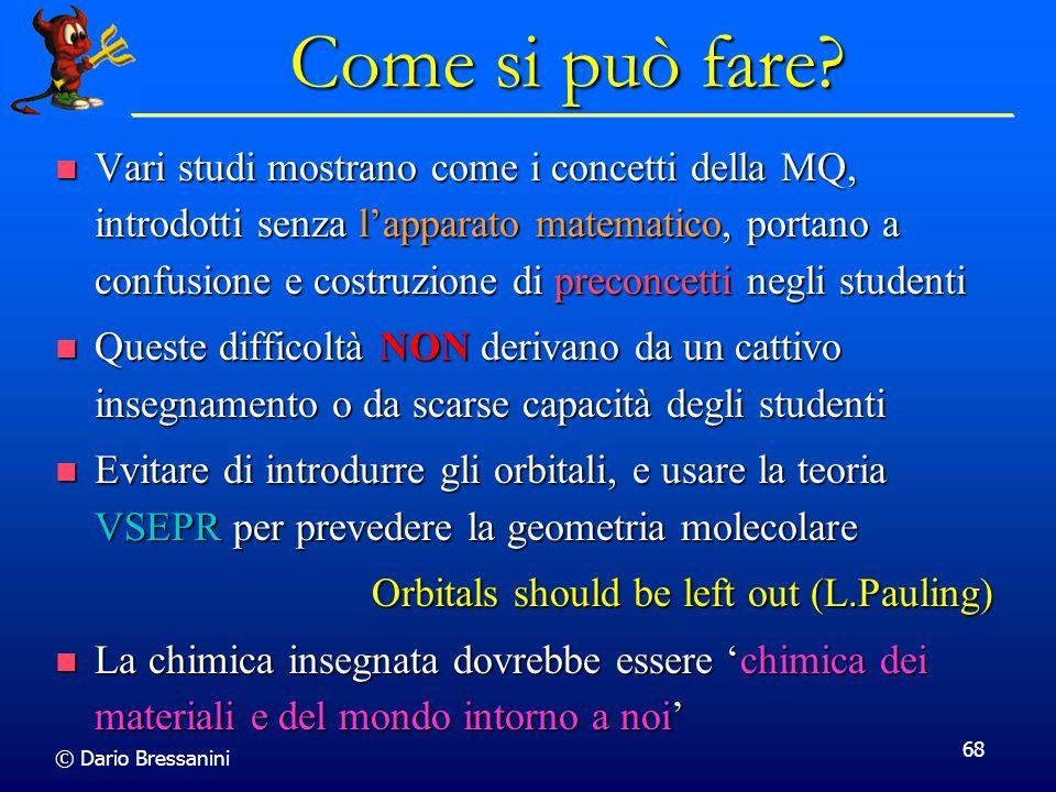 © Dario Bressanini 68 Come si può fare? Vari studi mostrano come i concetti della MQ, introdotti senza lapparato matematico, portano a confusione e co