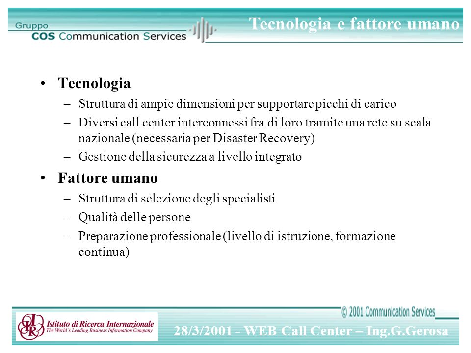 28/3/2001 - WEB Call Center – Ing.G.Gerosa Tecnologia –Struttura di ampie dimensioni per supportare picchi di carico –Diversi call center interconness