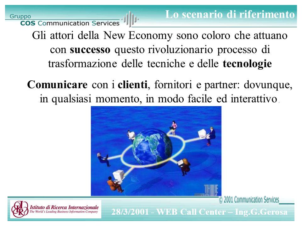 28/3/2001 - WEB Call Center – Ing.G.Gerosa Gli attori della New Economy sono coloro che attuano con successo questo rivoluzionario processo di trasformazione delle tecniche e delle tecnologie.