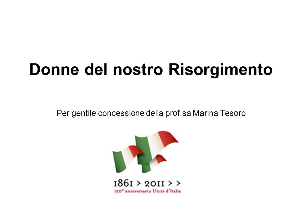 Donne del nostro Risorgimento Per gentile concessione della prof.sa Marina Tesoro