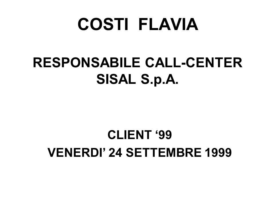 Venerdì 24 Settembre 1999 COSTI FLAVIA - SISAL S.p.A.11 Pianificati i turni intervengo giornalmente le anomalie, soprattutto se tutti gli operatori sono assunti come nel nostro caso.