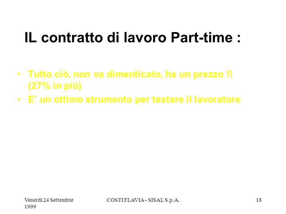 Venerdì 24 Settembre 1999 COSTI FLAVIA - SISAL S.p.A.17 IL contratto di lavoro Part-time : Un buon MIX tra part-time e full-time permette di poter far