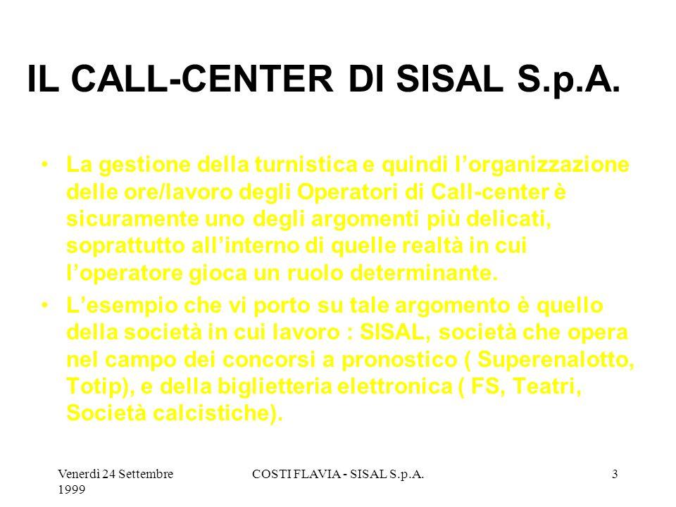 Venerdì 24 Settembre 1999 COSTI FLAVIA - SISAL S.p.A.2 COME ORGANIZZARE I TURNI PER AFFRONTARE I PICCHI DI CHIAMATE E MIGLIORARE LA QUALITA DEL SERVIZ