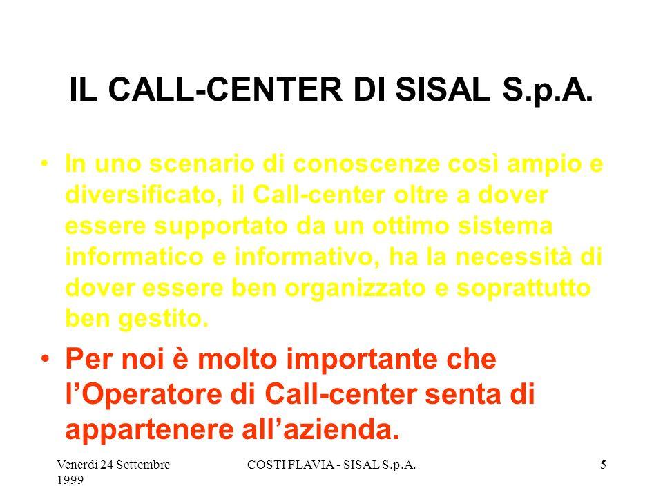 Venerdì 24 Settembre 1999 COSTI FLAVIA - SISAL S.p.A.4 IL CALL-CENTER DI SISAL S.p.A. Il Call-center di Sisal, nato esattamente un anno fa, consta ogg
