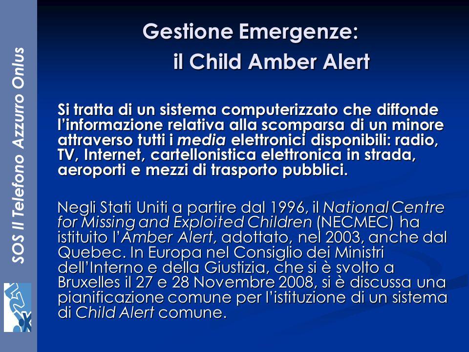 SOS Il Telefono Azzurro Onlus Gestione Emergenze: il Child Amber Alert Si tratta di un sistema computerizzato che diffonde linformazione relativa alla